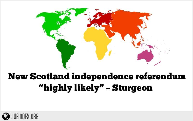 "New Scotland independence referendum ""highly likely"" – Sturgeon"