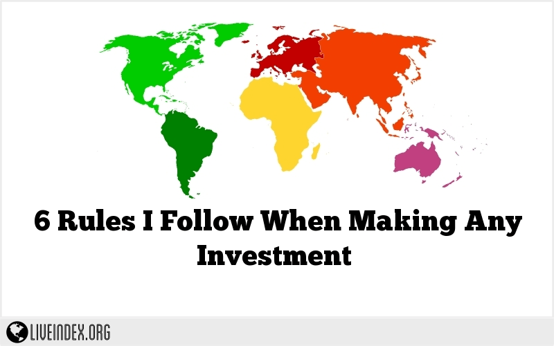 6 Rules I Follow When Making Any Investment