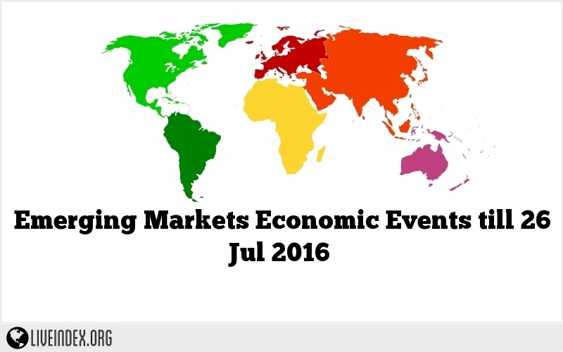 Emerging Markets Economic Events till 26 Jul 2016