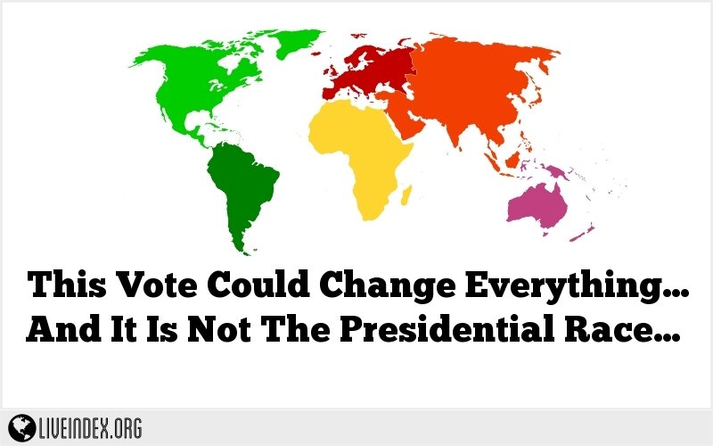 This Vote Could Change Everything… And It Is Not The Presidential Race…