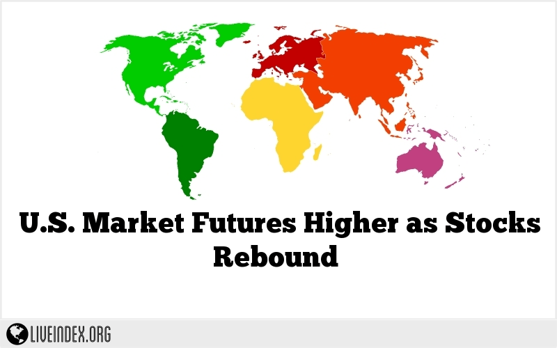 U.S. Market Futures Higher as Stocks Rebound