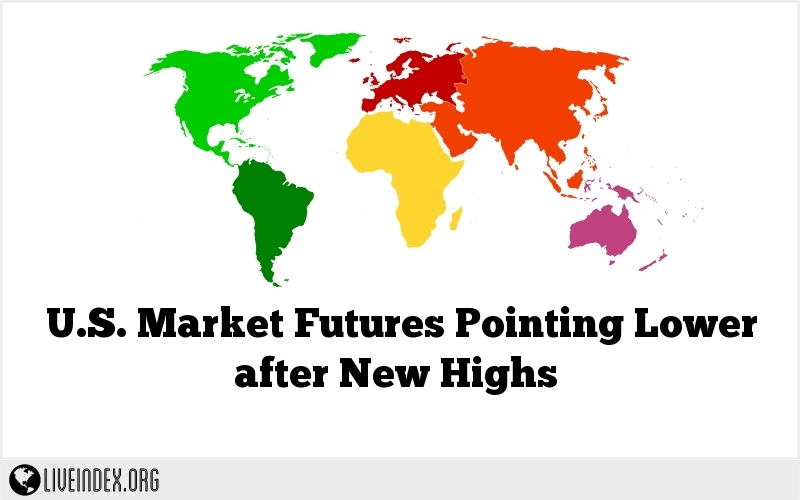 U.S. Market Futures Pointing Lower after New Highs