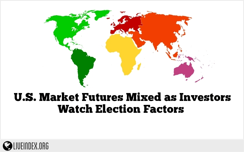 U.S. Market Futures Mixed as Investors Watch Election Factors