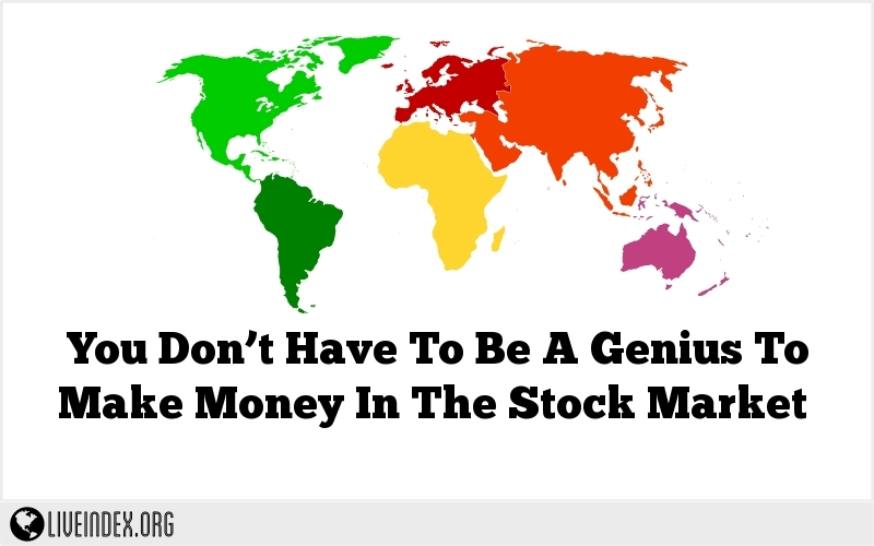 You Don't Have To Be A Genius To Make Money In The Stock Market